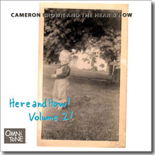 Cameron Brown and the Hear and Now: HERE AND HOW! VOLUME 2!