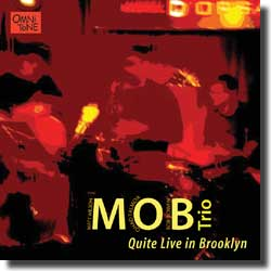 MOB Trio: Quite Live in Brooklyn