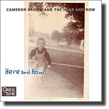 Cameron Brown and the Hear and Now: HERE AND HOW!